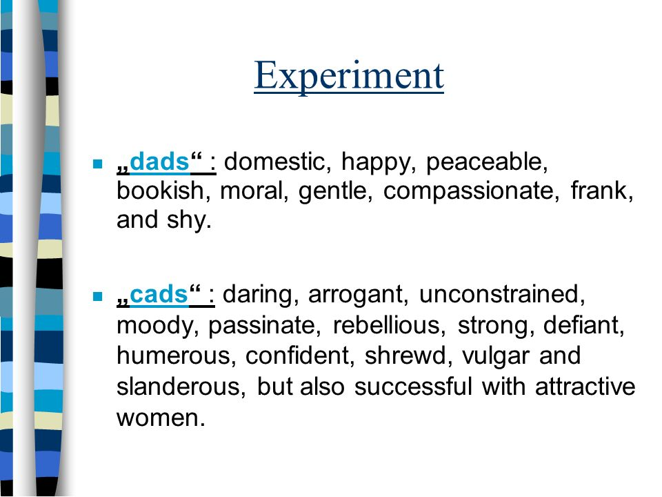 "Experiment ""dads : domestic, happy, peaceable, bookish, moral, gentle, compassionate, frank, and shy."