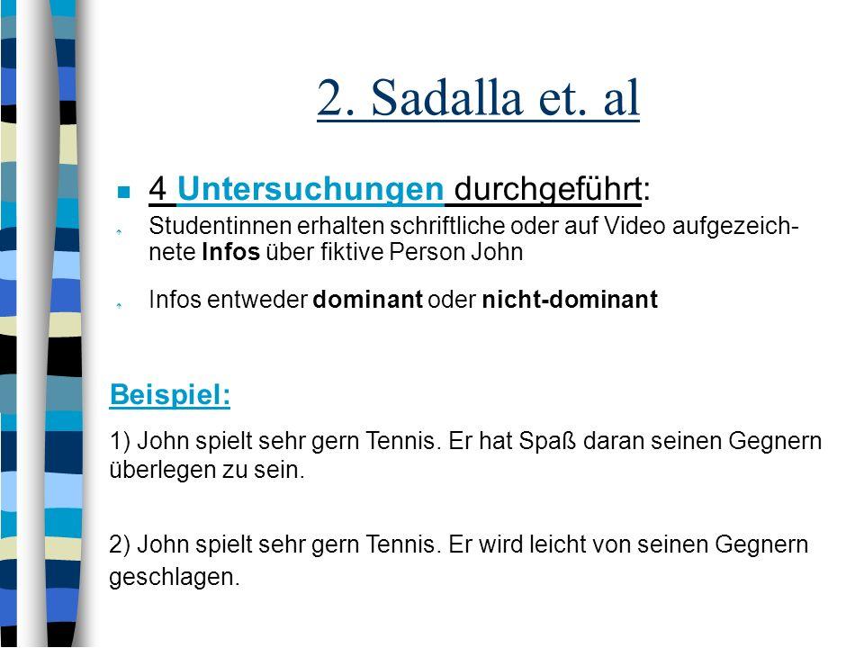 2. Sadalla et. al 4 Untersuchungen durchgeführt: Beispiel:
