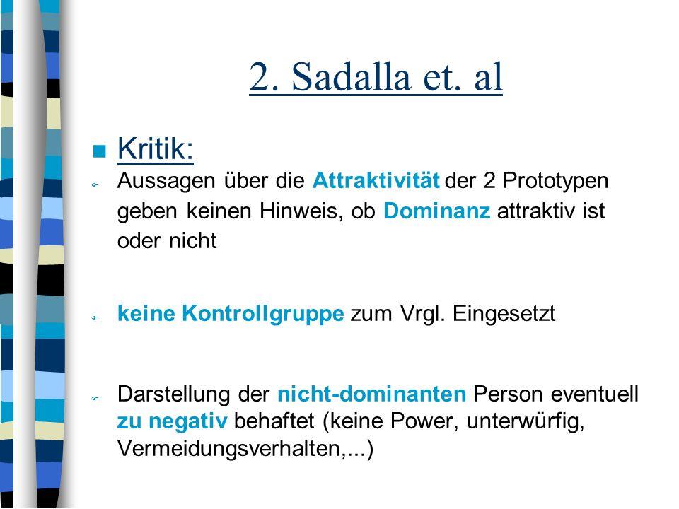 2. Sadalla et. al Kritik: Aussagen über die Attraktivität der 2 Prototypen geben keinen Hinweis, ob Dominanz attraktiv ist oder nicht.