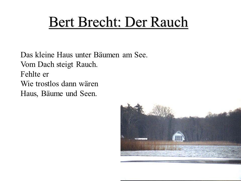 Bert Brecht: Der Rauch Das kleine Haus unter Bäumen am See.