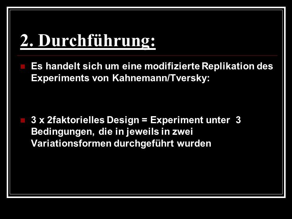 2. Durchführung: Es handelt sich um eine modifizierte Replikation des Experiments von Kahnemann/Tversky:
