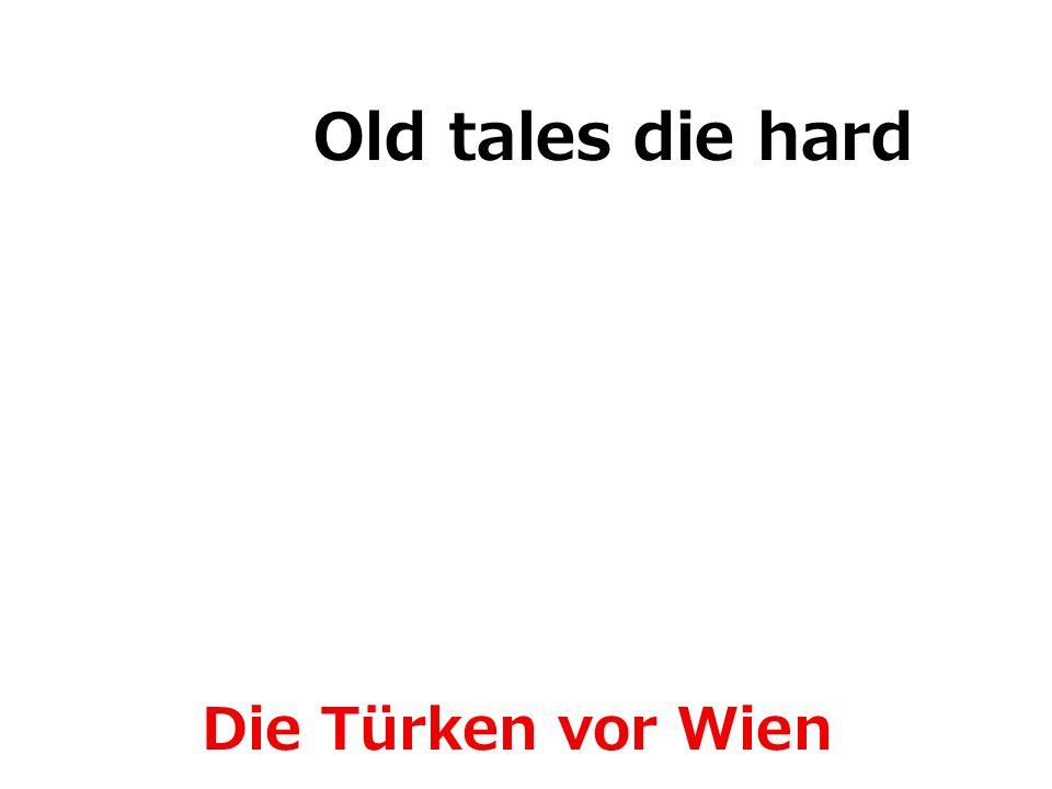 Old tales die hard Die Türken vor Wien