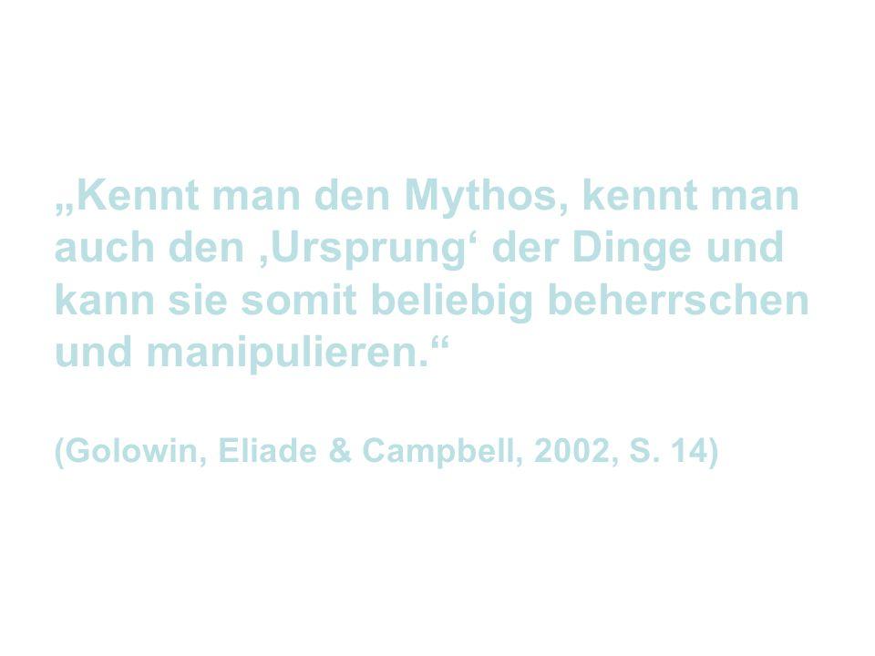 """""""Kennt man den Mythos, kennt man auch den 'Ursprung' der Dinge und"""