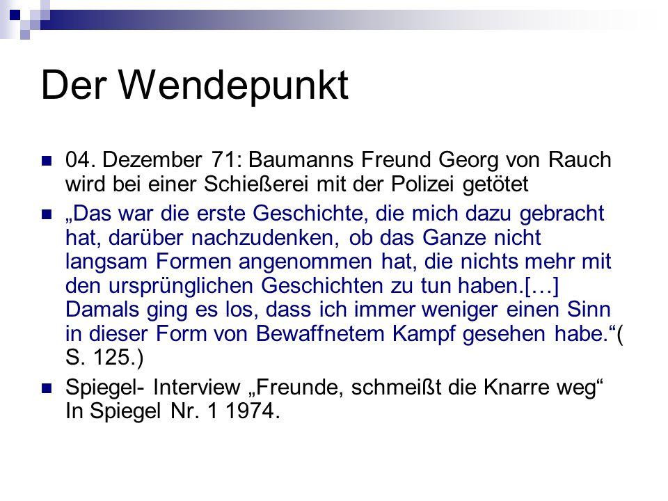 Der Wendepunkt 04. Dezember 71: Baumanns Freund Georg von Rauch wird bei einer Schießerei mit der Polizei getötet.
