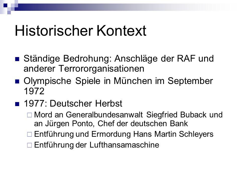 Historischer Kontext Ständige Bedrohung: Anschläge der RAF und anderer Terrororganisationen. Olympische Spiele in München im September 1972.