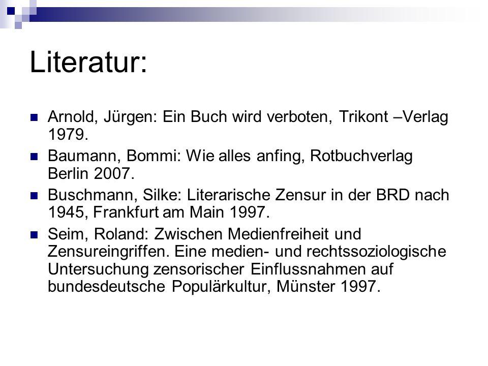 Literatur: Arnold, Jürgen: Ein Buch wird verboten, Trikont –Verlag 1979. Baumann, Bommi: Wie alles anfing, Rotbuchverlag Berlin 2007.