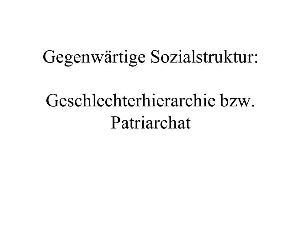 Gegenwärtige Sozialstruktur: Geschlechterhierarchie bzw. Patriarchat