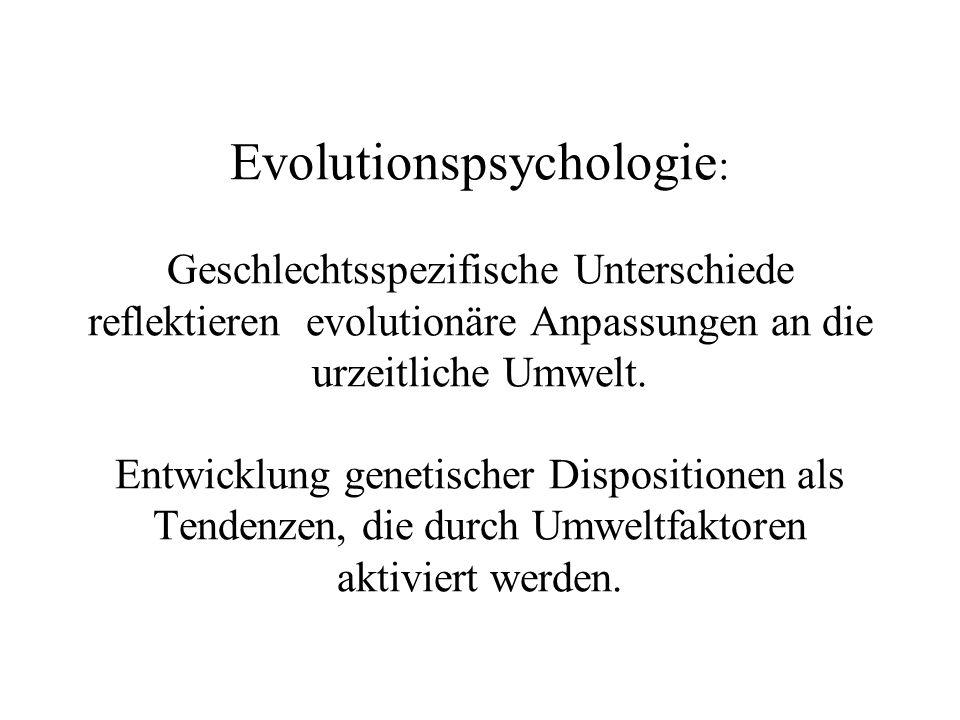 Evolutionspsychologie: Geschlechtsspezifische Unterschiede reflektieren evolutionäre Anpassungen an die urzeitliche Umwelt.