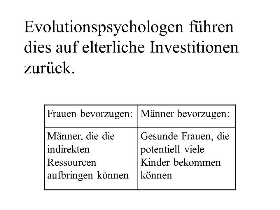 Evolutionspsychologen führen dies auf elterliche Investitionen zurück.
