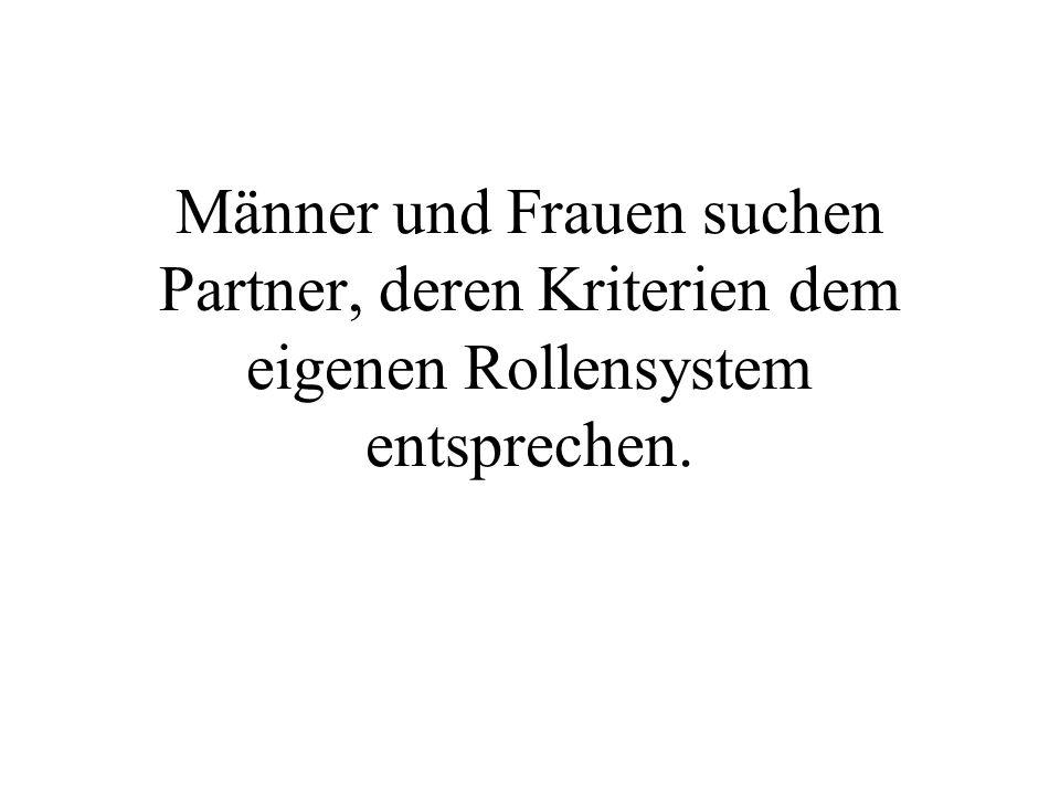 Männer und Frauen suchen Partner, deren Kriterien dem eigenen Rollensystem entsprechen.