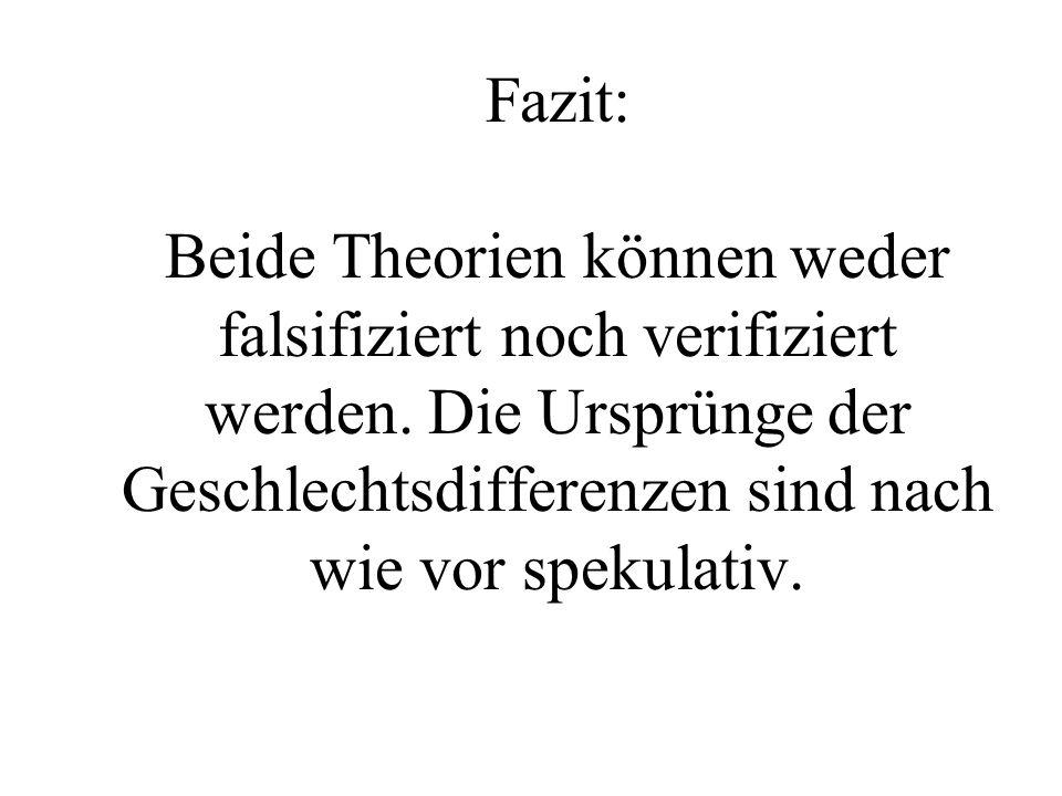 Fazit: Beide Theorien können weder falsifiziert noch verifiziert werden.