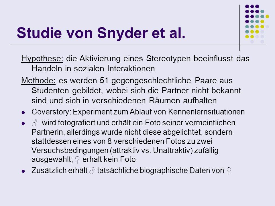 Studie von Snyder et al. Hypothese: die Aktivierung eines Stereotypen beeinflusst das Handeln in sozialen Interaktionen.