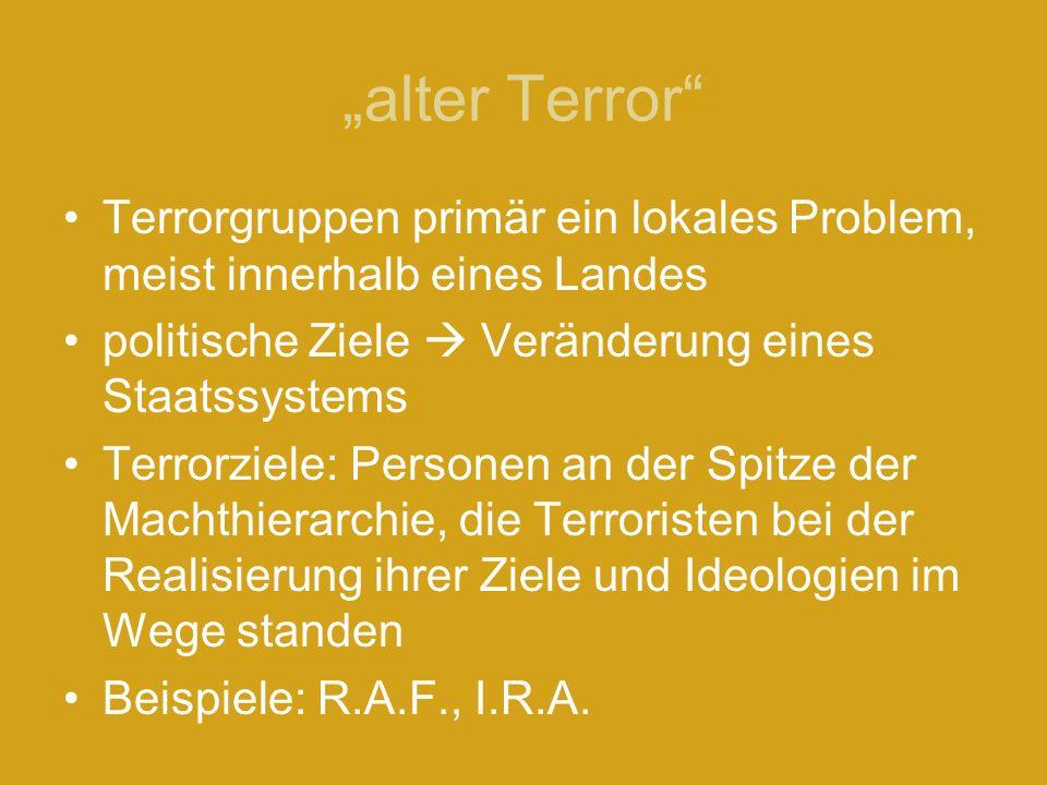 """""""alter Terror Terrorgruppen primär ein lokales Problem, meist innerhalb eines Landes. politische Ziele  Veränderung eines Staatssystems."""