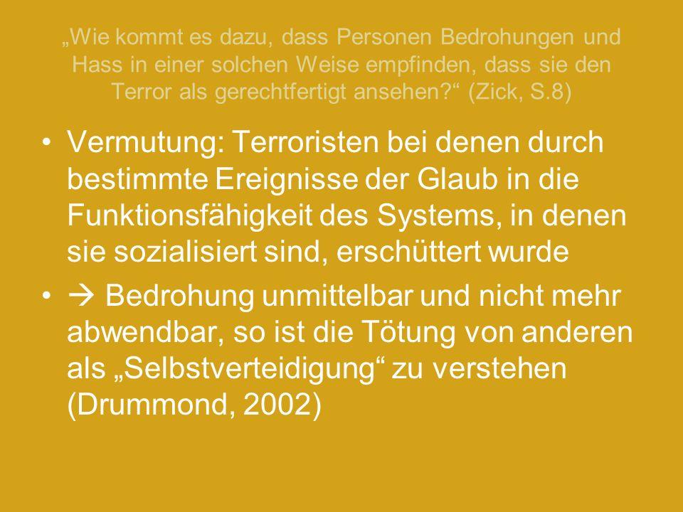 """""""Wie kommt es dazu, dass Personen Bedrohungen und Hass in einer solchen Weise empfinden, dass sie den Terror als gerechtfertigt ansehen (Zick, S.8)"""