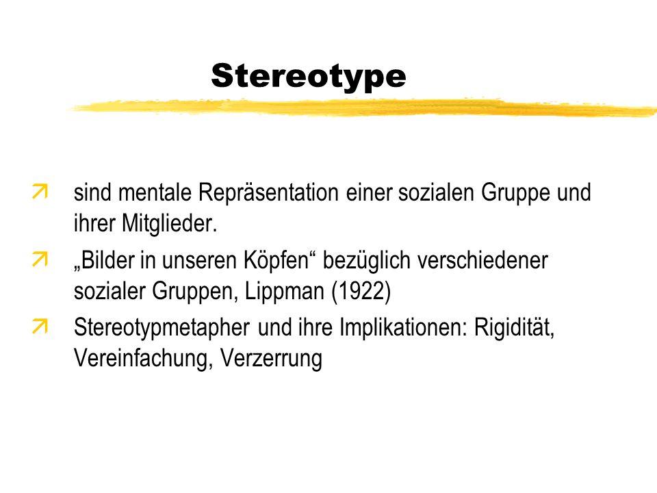 Stereotype sind mentale Repräsentation einer sozialen Gruppe und ihrer Mitglieder.