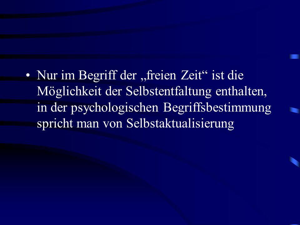 """Nur im Begriff der """"freien Zeit ist die Möglichkeit der Selbstentfaltung enthalten, in der psychologischen Begriffsbestimmung spricht man von Selbstaktualisierung"""