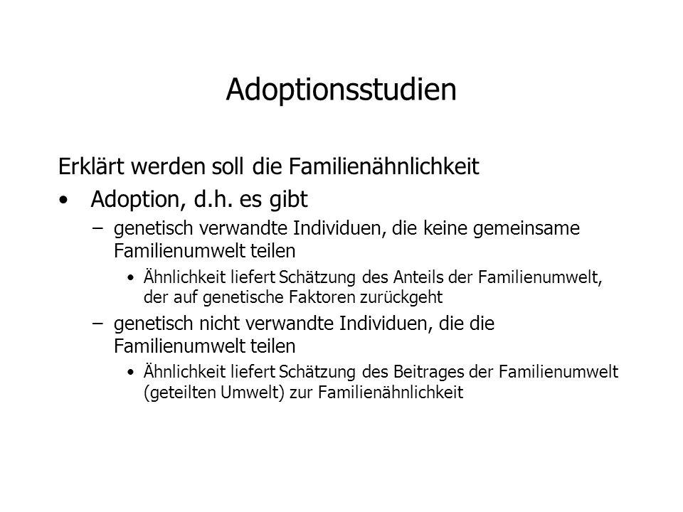 Adoptionsstudien Erklärt werden soll die Familienähnlichkeit