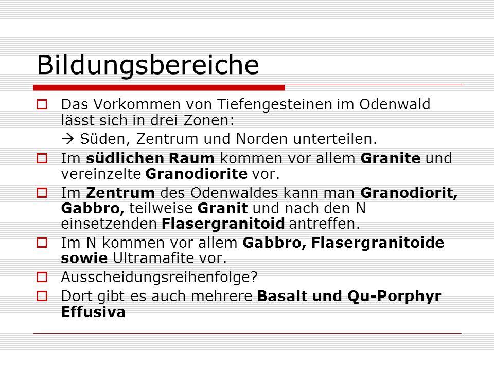 Bildungsbereiche Das Vorkommen von Tiefengesteinen im Odenwald lässt sich in drei Zonen:  Süden, Zentrum und Norden unterteilen.