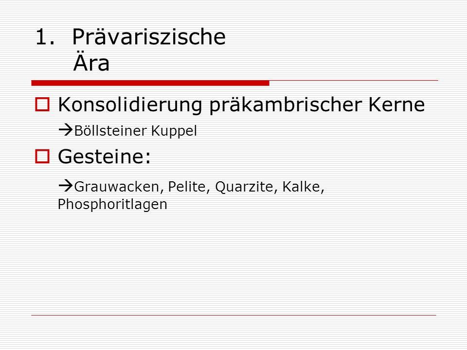 1. Prävariszische Ära Konsolidierung präkambrischer Kerne Gesteine: