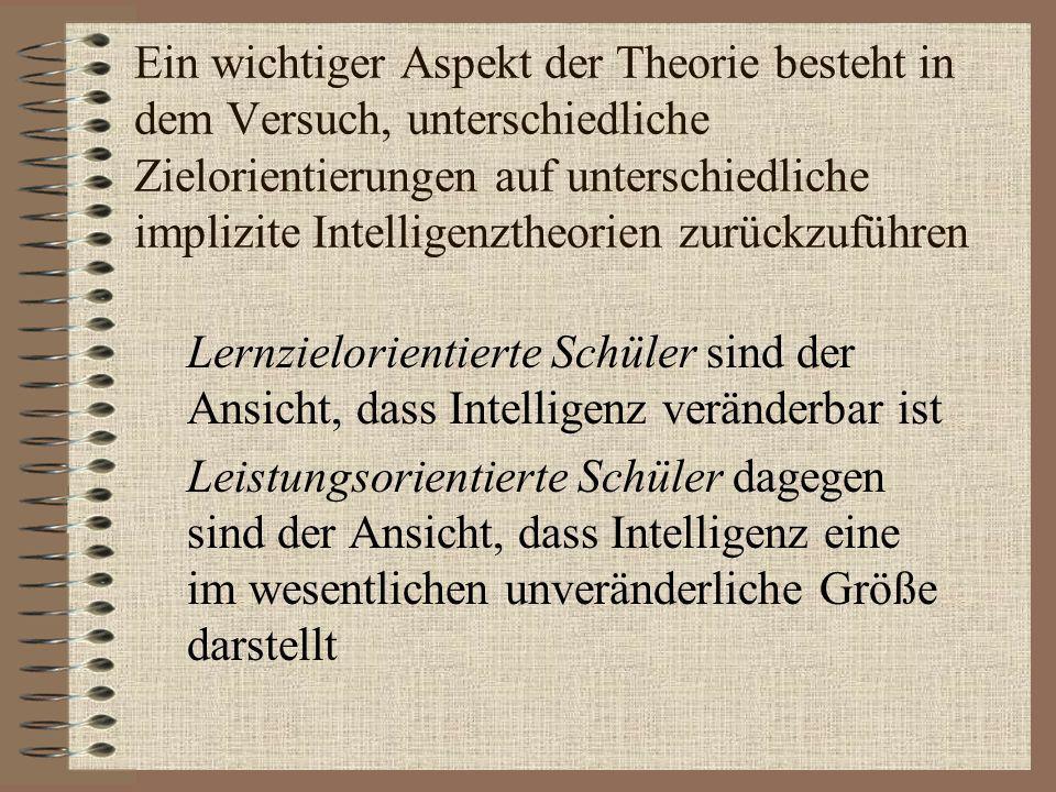 Ein wichtiger Aspekt der Theorie besteht in dem Versuch, unterschiedliche Zielorientierungen auf unterschiedliche implizite Intelligenztheorien zurückzuführen