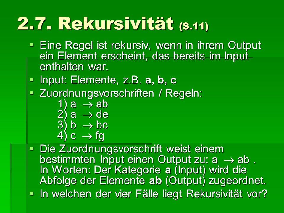 2.7. Rekursivität (S.11) Eine Regel ist rekursiv, wenn in ihrem Output ein Element erscheint, das bereits im Input enthalten war.