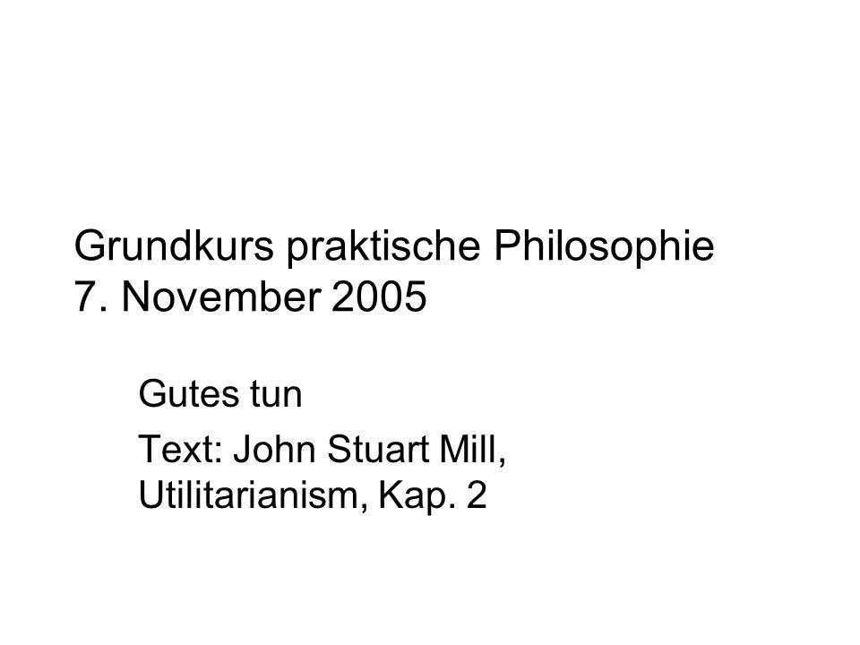 Grundkurs praktische Philosophie 7. November 2005