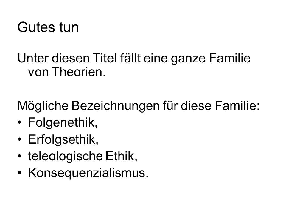 Gutes tun Unter diesen Titel fällt eine ganze Familie von Theorien.