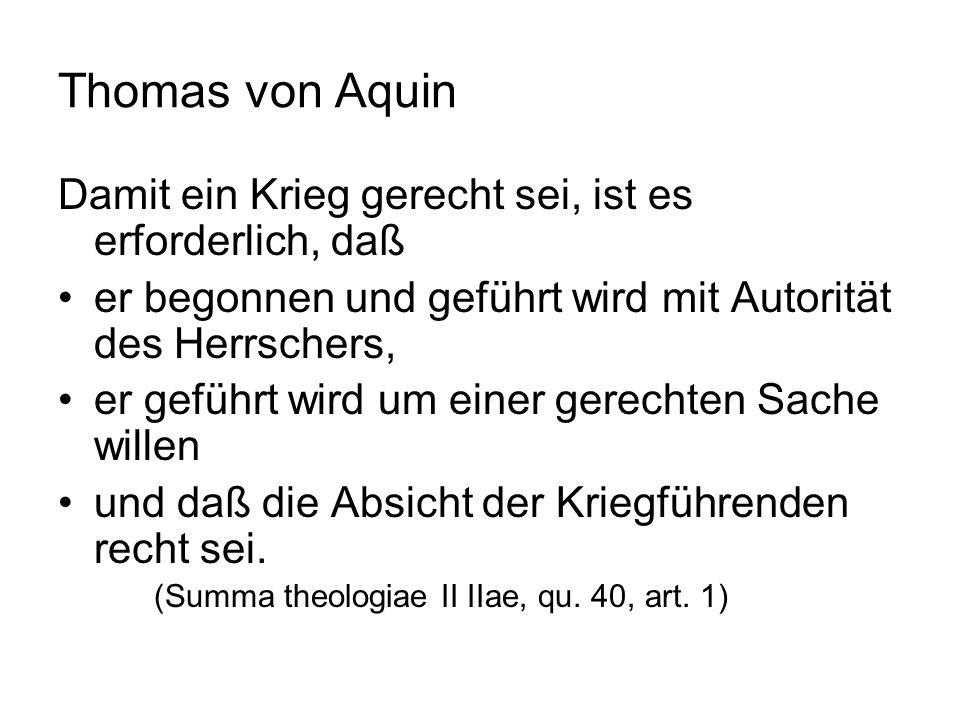 Thomas von Aquin Damit ein Krieg gerecht sei, ist es erforderlich, daß