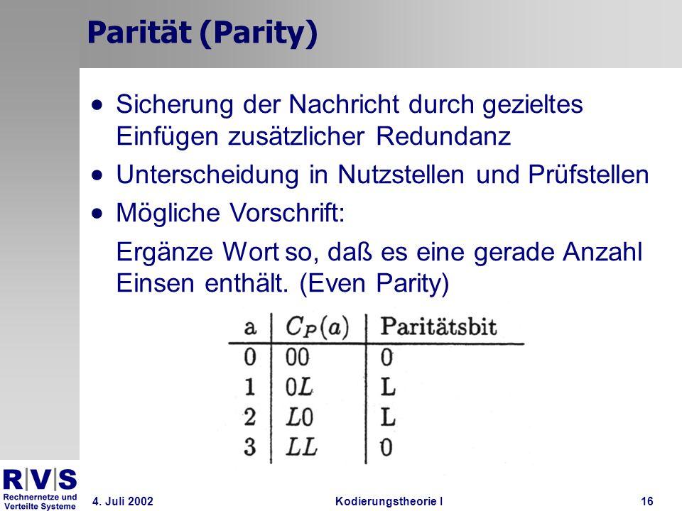 Parität (Parity) Sicherung der Nachricht durch gezieltes Einfügen zusätzlicher Redundanz. Unterscheidung in Nutzstellen und Prüfstellen.