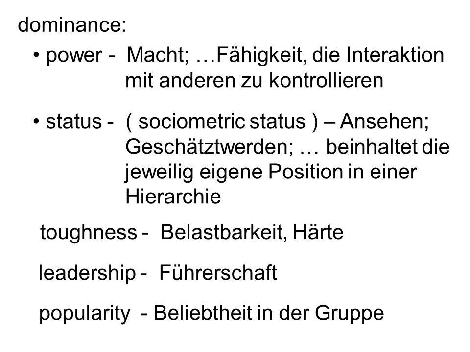 dominance: power - Macht; …Fähigkeit, die Interaktion. mit anderen zu kontrollieren. status - ( sociometric status ) – Ansehen;