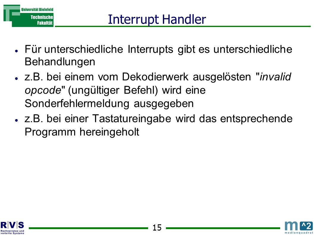 Interrupt Handler Für unterschiedliche Interrupts gibt es unterschiedliche Behandlungen.