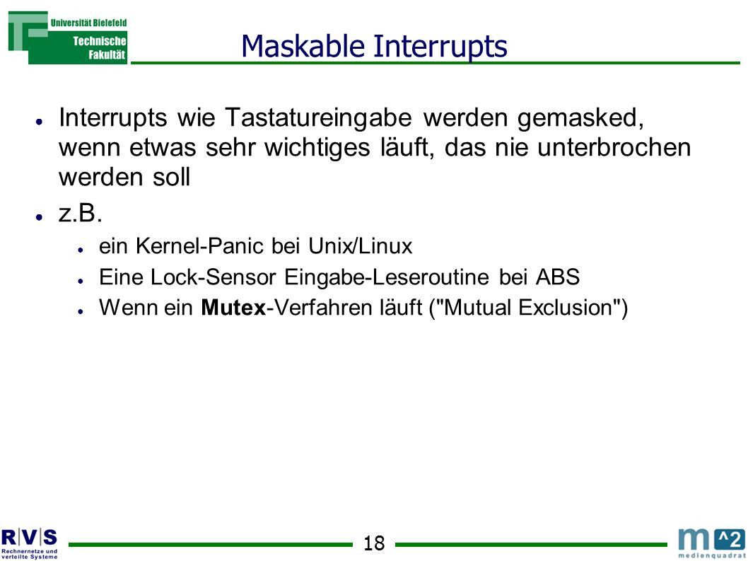 Maskable Interrupts Interrupts wie Tastatureingabe werden gemasked, wenn etwas sehr wichtiges läuft, das nie unterbrochen werden soll.
