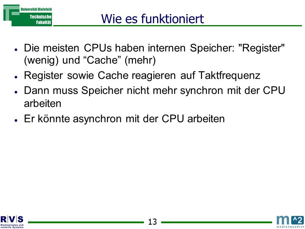 Wie es funktioniert Die meisten CPUs haben internen Speicher: Register (wenig) und Cache (mehr)