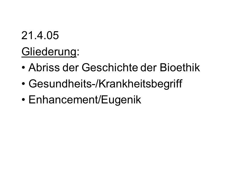 21.4.05 Gliederung: Abriss der Geschichte der Bioethik.