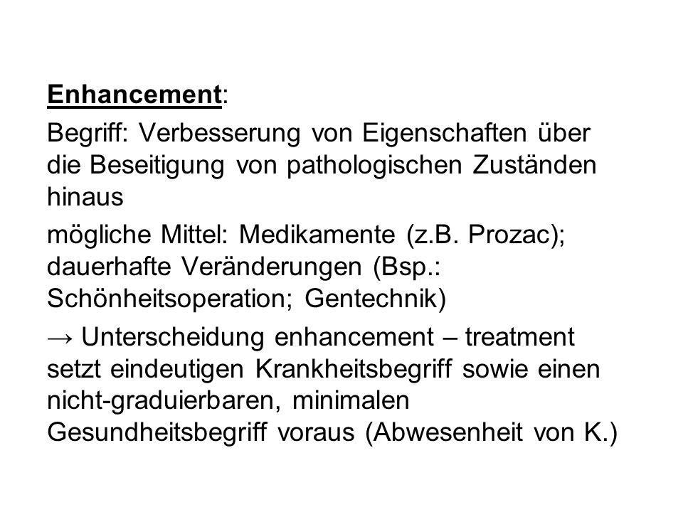 Enhancement: Begriff: Verbesserung von Eigenschaften über die Beseitigung von pathologischen Zuständen hinaus.