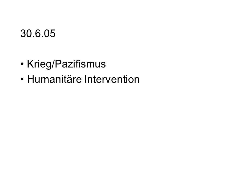 30.6.05 Krieg/Pazifismus Humanitäre Intervention