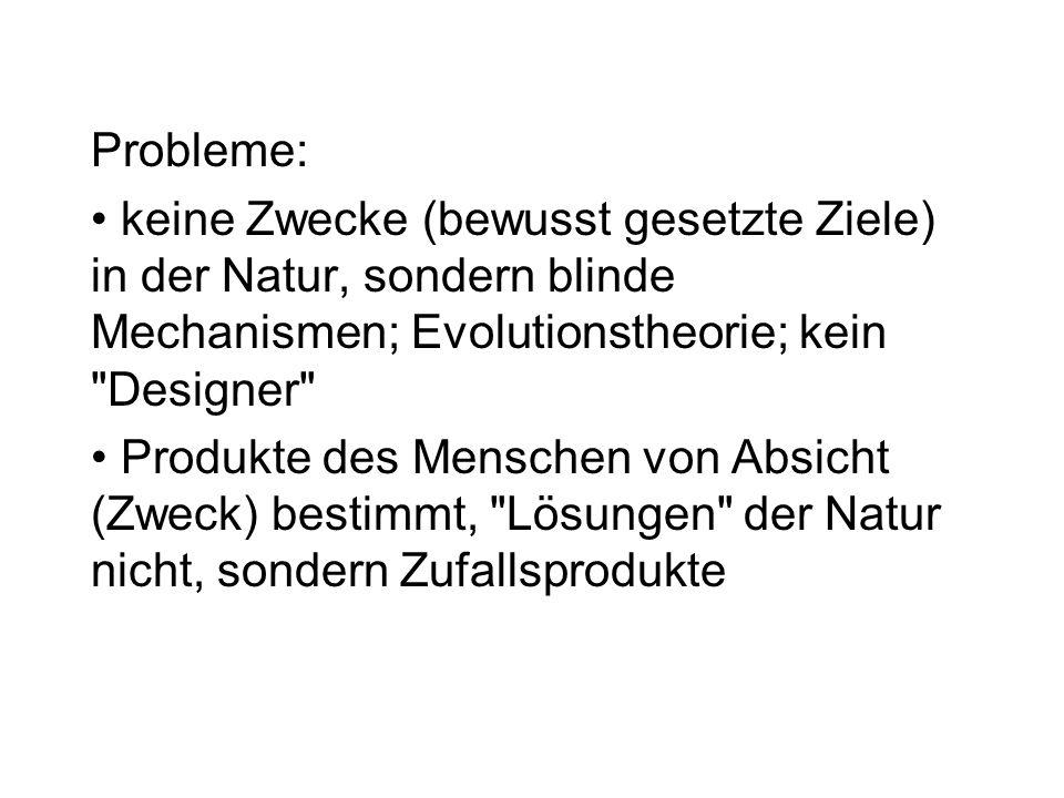 Probleme: keine Zwecke (bewusst gesetzte Ziele) in der Natur, sondern blinde Mechanismen; Evolutionstheorie; kein Designer
