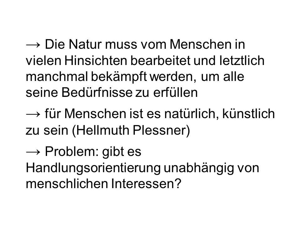 → Die Natur muss vom Menschen in vielen Hinsichten bearbeitet und letztlich manchmal bekämpft werden, um alle seine Bedürfnisse zu erfüllen