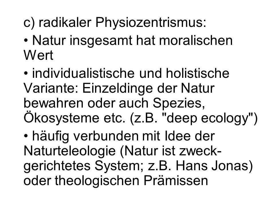 c) radikaler Physiozentrismus: