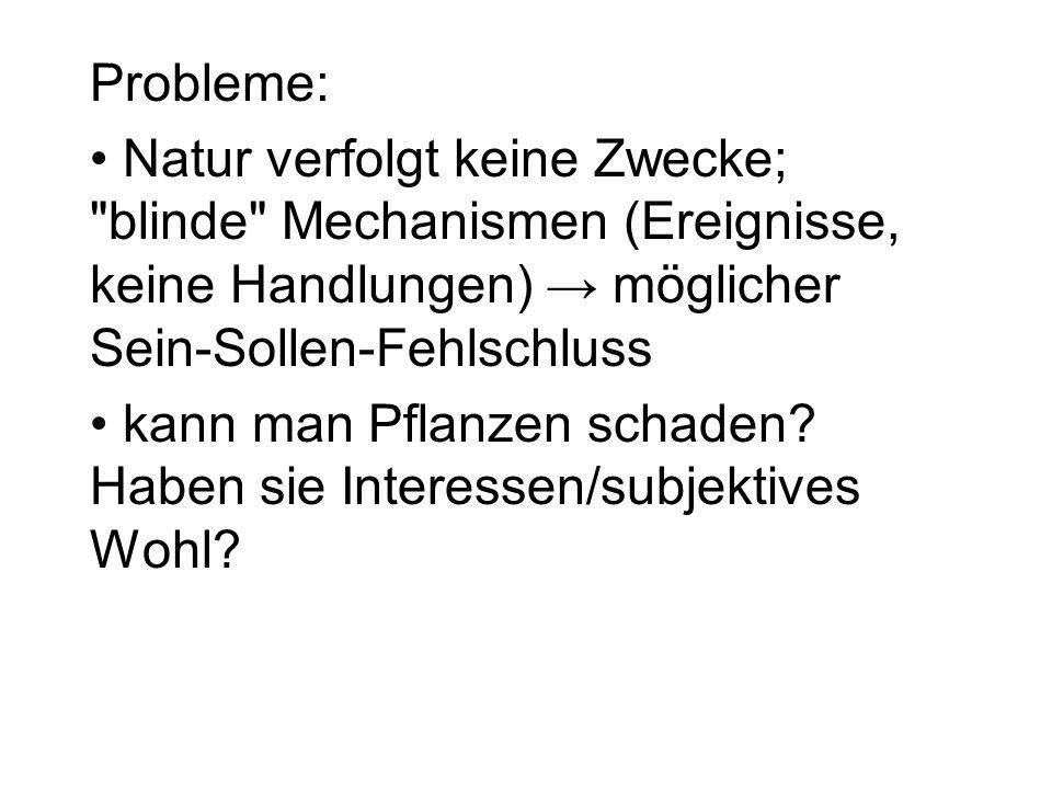 Probleme:Natur verfolgt keine Zwecke; blinde Mechanismen (Ereignisse, keine Handlungen) → möglicher Sein-Sollen-Fehlschluss.