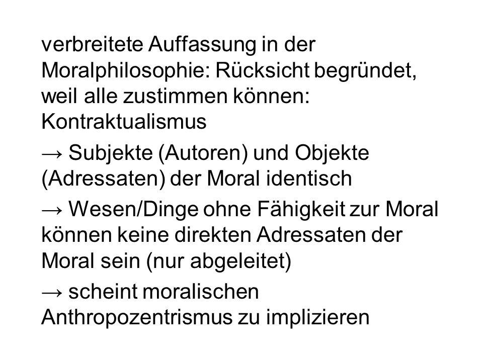 verbreitete Auffassung in der Moralphilosophie: Rücksicht begründet, weil alle zustimmen können: Kontraktualismus