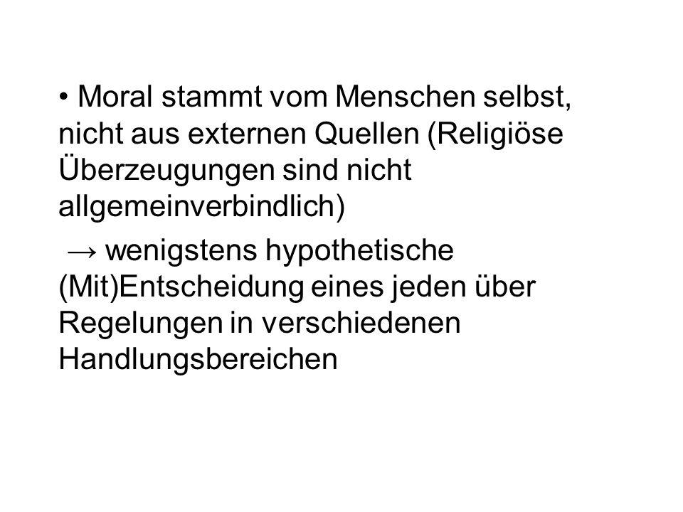 Moral stammt vom Menschen selbst, nicht aus externen Quellen (Religiöse Überzeugungen sind nicht allgemeinverbindlich)