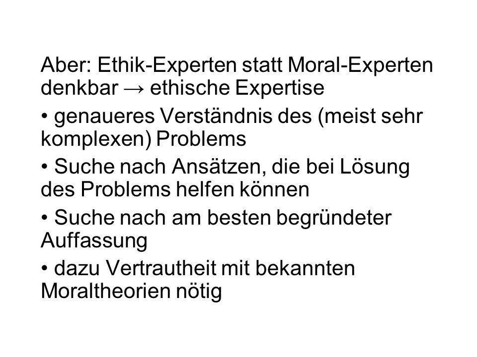 Aber: Ethik-Experten statt Moral-Experten denkbar → ethische Expertise