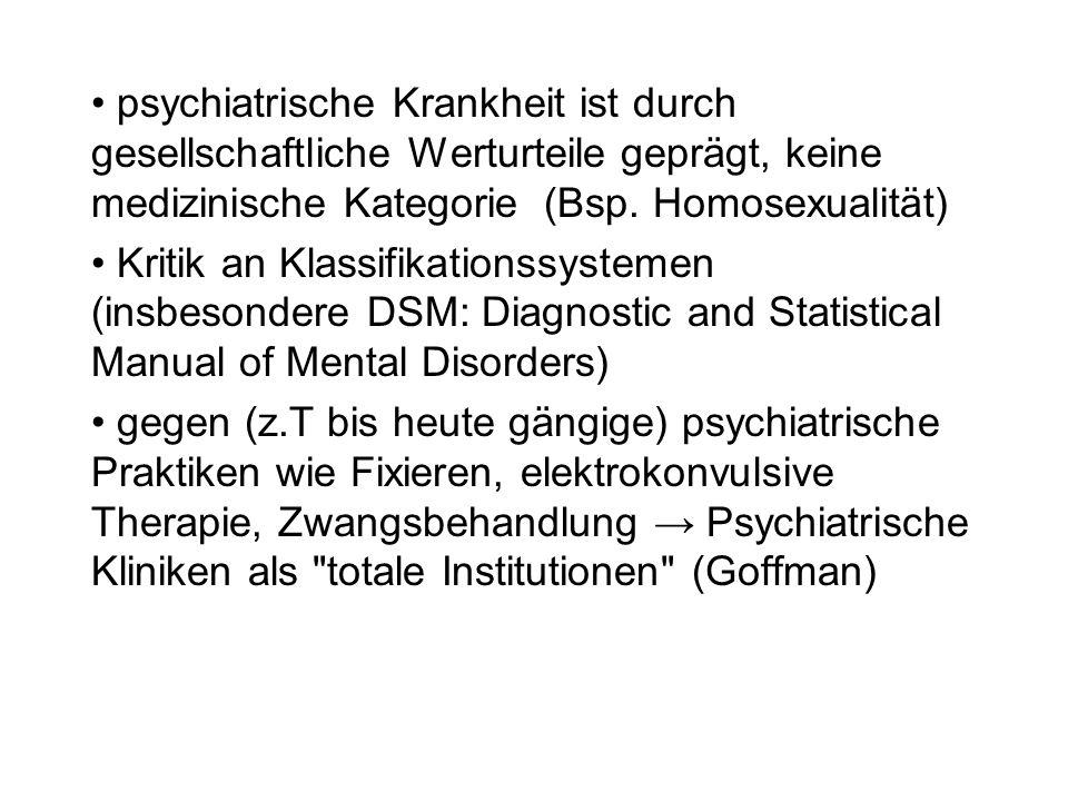 psychiatrische Krankheit ist durch gesellschaftliche Werturteile geprägt, keine medizinische Kategorie (Bsp. Homosexualität)