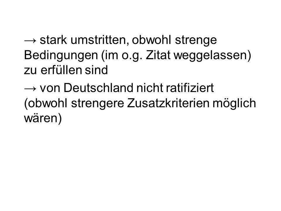 → stark umstritten, obwohl strenge Bedingungen (im o. g