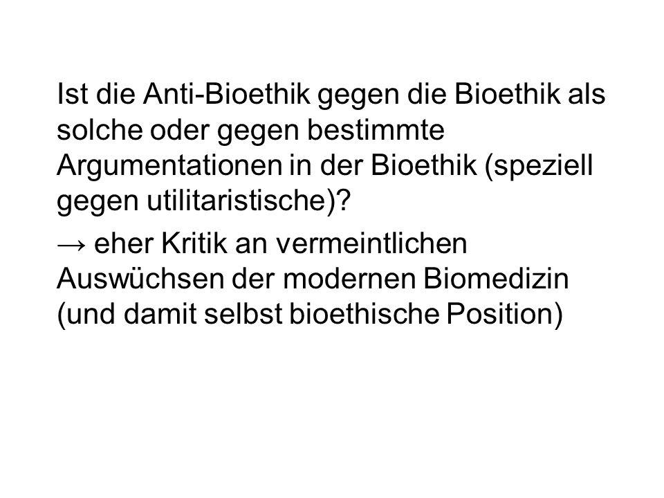 Ist die Anti-Bioethik gegen die Bioethik als solche oder gegen bestimmte Argumentationen in der Bioethik (speziell gegen utilitaristische)