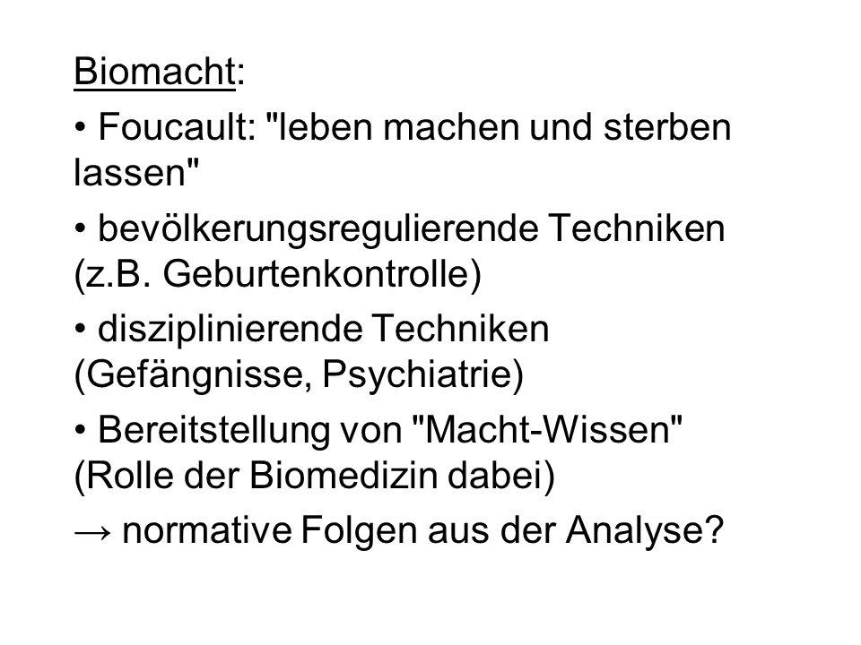 Biomacht: Foucault: leben machen und sterben lassen bevölkerungsregulierende Techniken (z.B. Geburtenkontrolle)