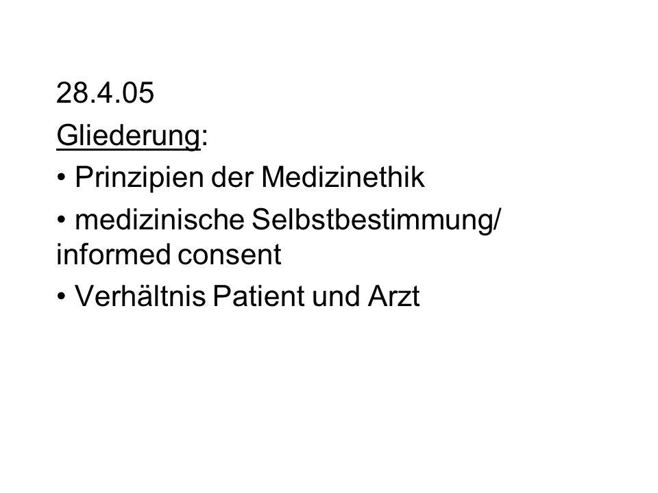 28.4.05 Gliederung: Prinzipien der Medizinethik. medizinische Selbstbestimmung/ informed consent.