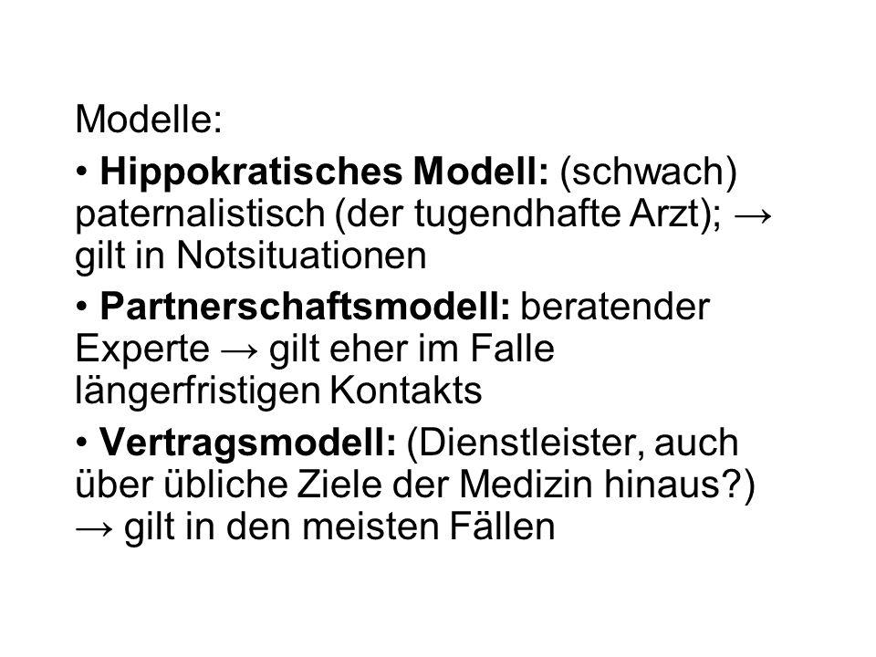 Modelle: Hippokratisches Modell: (schwach) paternalistisch (der tugendhafte Arzt); → gilt in Notsituationen.