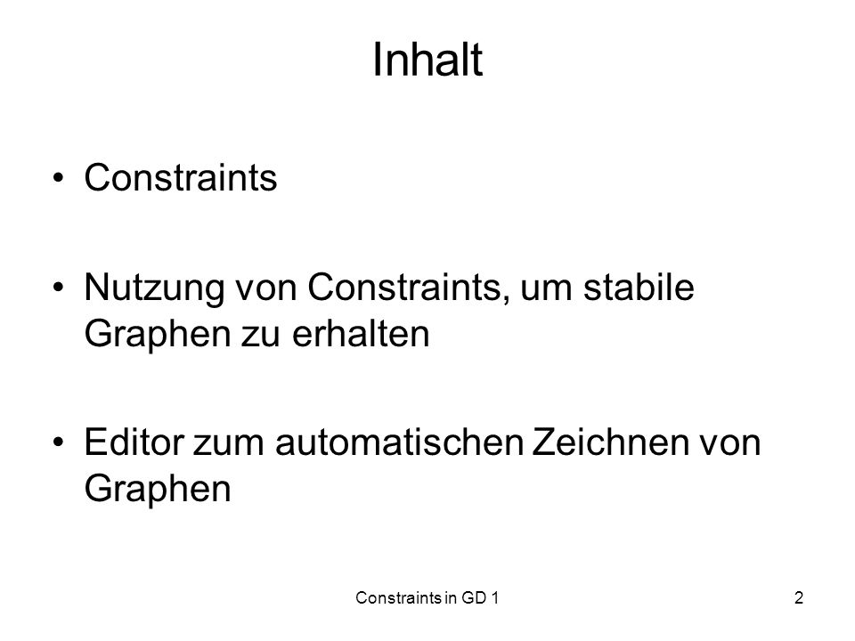 Inhalt Constraints. Nutzung von Constraints, um stabile Graphen zu erhalten. Editor zum automatischen Zeichnen von Graphen.